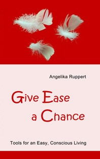 Give Ease a Chance - Tools for an Easy, Conscious Living